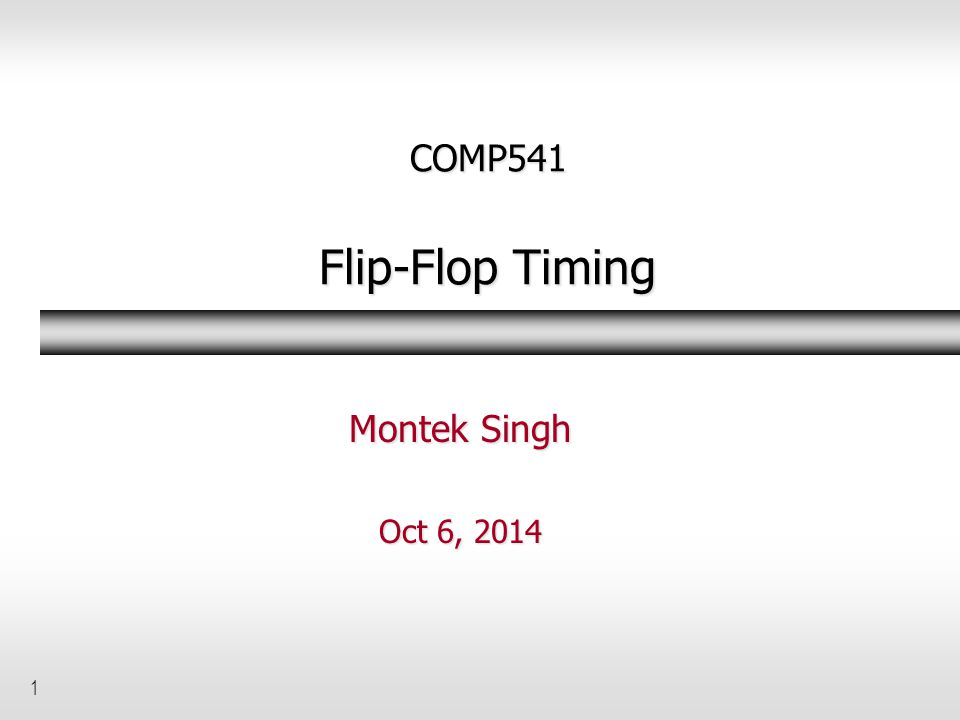 1 COMP541 Flip-Flop Timing Montek Singh Oct 6, 2014