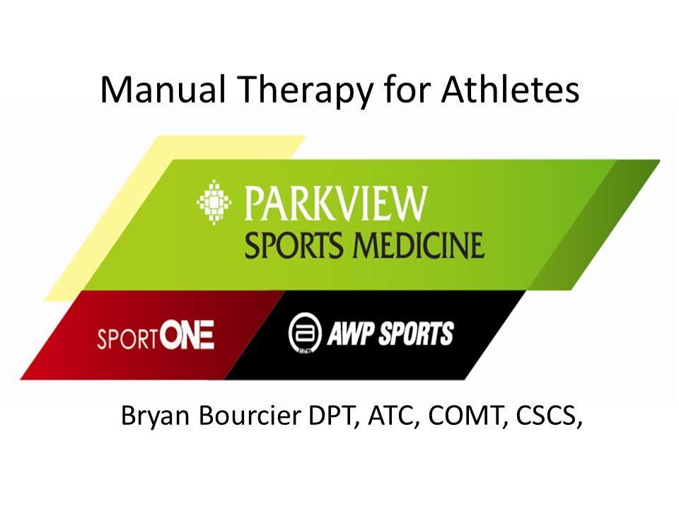 Manual Therapy for Athletes Bryan Bourcier DPT, ATC, COMT, CSCS,