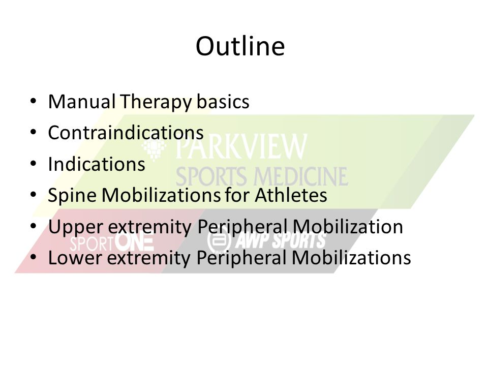 Outline Manual Therapy basics Contraindications Indications Spine Mobilizations for Athletes Upper extremity Peripheral Mobilization Lower extremity P