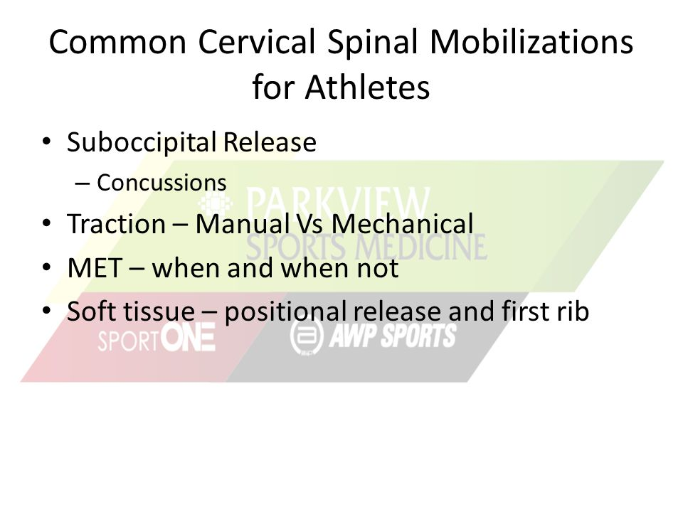 Common Cervical Spinal Mobilizations for Athletes Suboccipital Release – Concussions Traction – Manual Vs Mechanical MET – when and when not Soft tiss