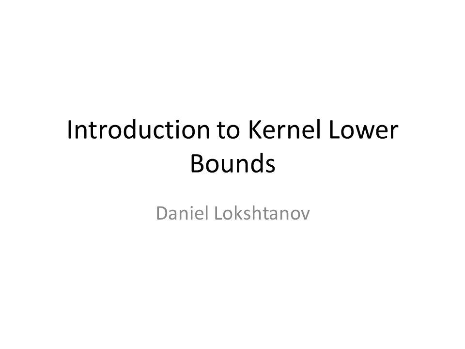 Introduction to Kernel Lower Bounds Daniel Lokshtanov
