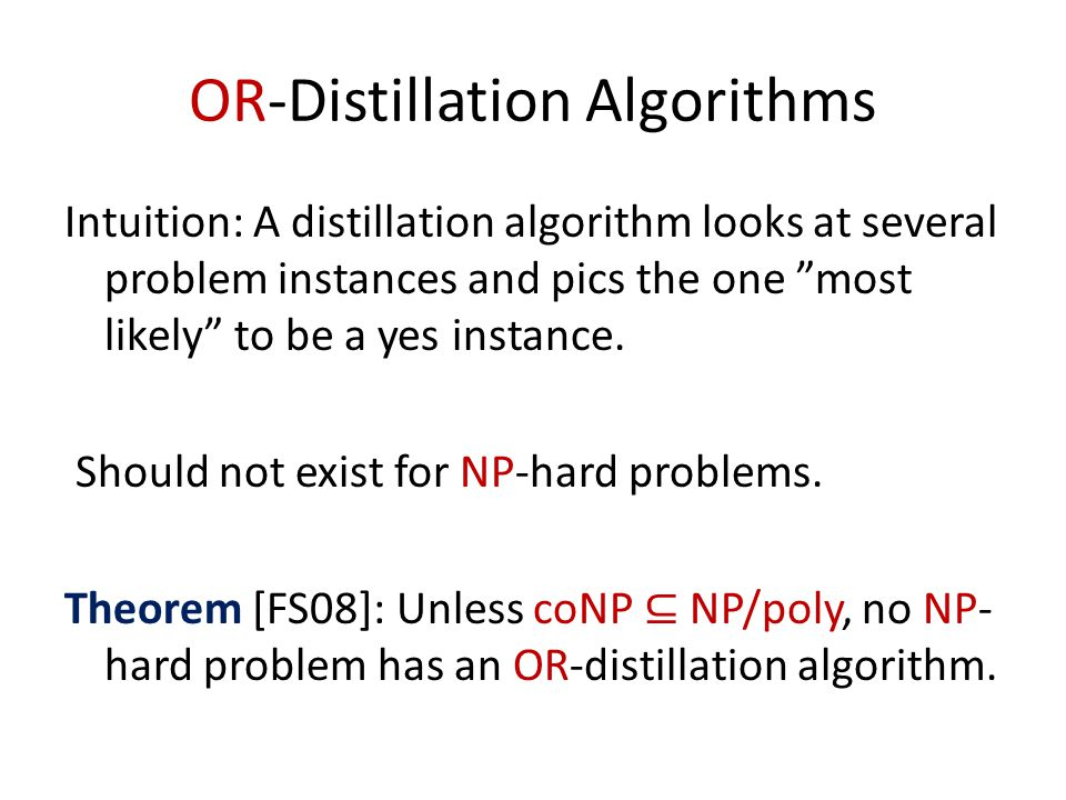 "OR-Distillation Algorithms Intuition: A distillation algorithm looks at several problem instances and pics the one ""most likely"" to be a yes instance."