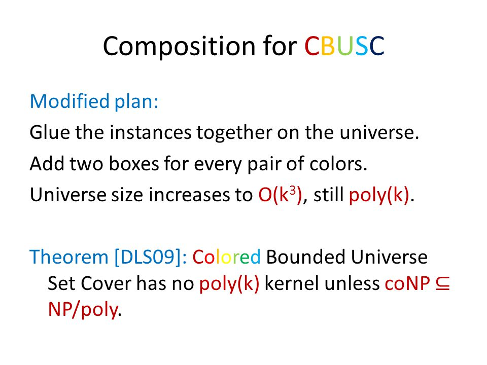 Composition for CBUSC Modified plan: Glue the instances together on the universe. Add two boxes for every pair of colors. Universe size increases to O