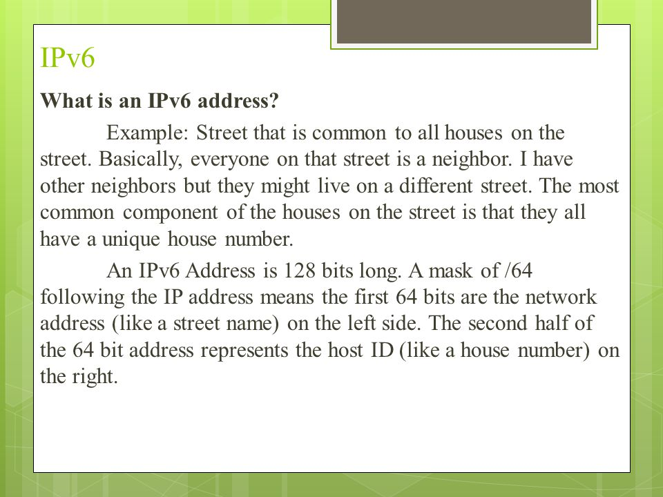IPv6 What is an IPv6 address. Example: Street that is common to all houses on the street.
