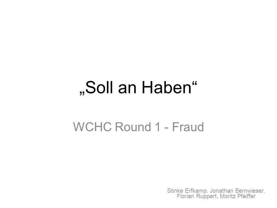 """""""Soll an Haben WCHC Round 1 - Fraud Sönke Erfkamp, Jonathan Bernwieser, Florian Ruppert, Moritz Pfeiffer"""