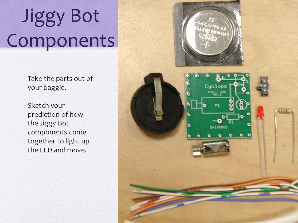 Jiggy Bot Components IN TABLE 1 Match the part with the purpose on your data table.