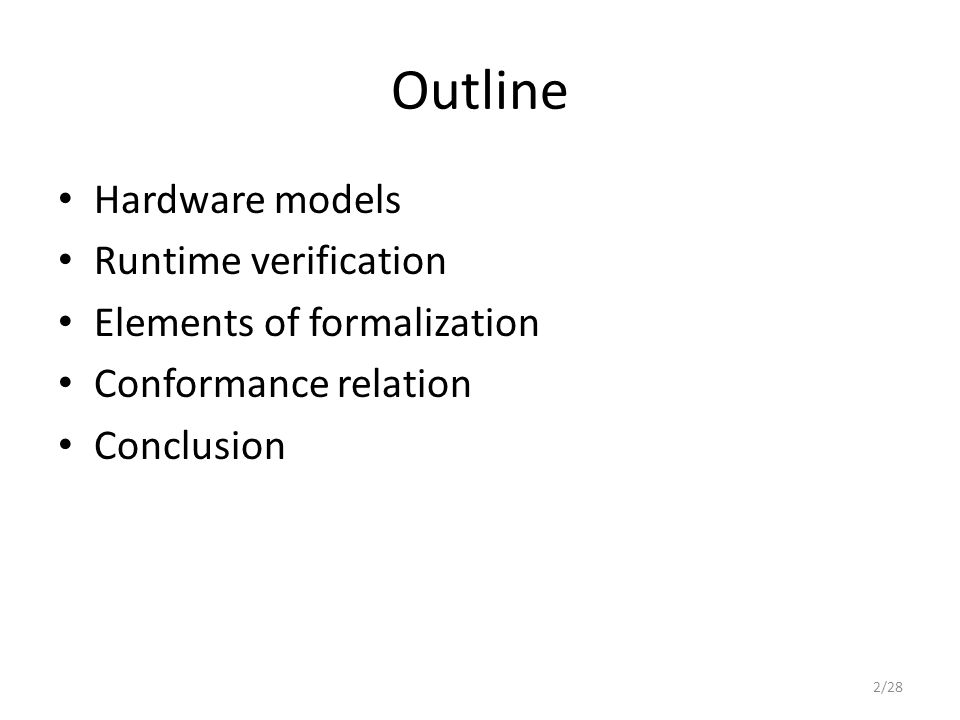 Outline Hardware models Runtime verification Elements of formalization Conformance relation Conclusion 2/28