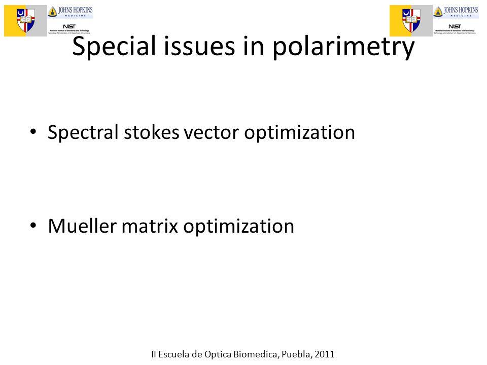 II Escuela de Optica Biomedica, Puebla, 2011 Special issues in polarimetry Spectral stokes vector optimization Mueller matrix optimization