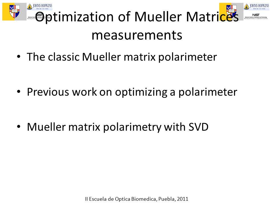 II Escuela de Optica Biomedica, Puebla, 2011 Optimization of Mueller Matrices measurements The classic Mueller matrix polarimeter Previous work on optimizing a polarimeter Mueller matrix polarimetry with SVD