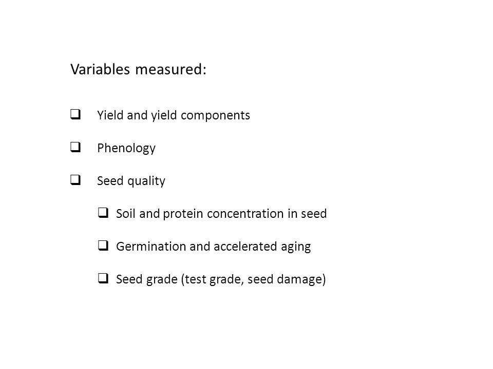 Variables measured:  Yield and yield components  Phenology  Seed quality  Soil and protein concentration in seed  Germination and accelerated aging  Seed grade (test grade, seed damage) Soybean regional PD x MG study