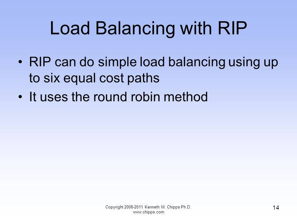 14 Load Balancing with RIP RIP can do simple load balancing using up to six equal cost paths It uses the round robin method