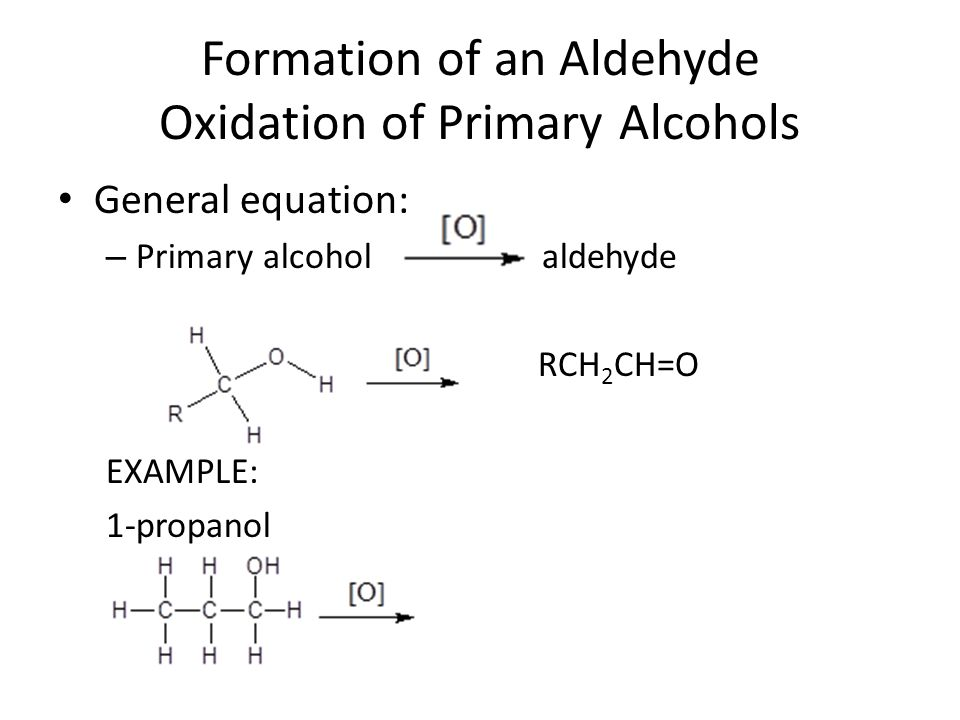 Formation of an Aldehyde Oxidation of Primary Alcohols General equation: – Primary alcohol aldehyde RCH 2 CH=O EXAMPLE: 1-propanol