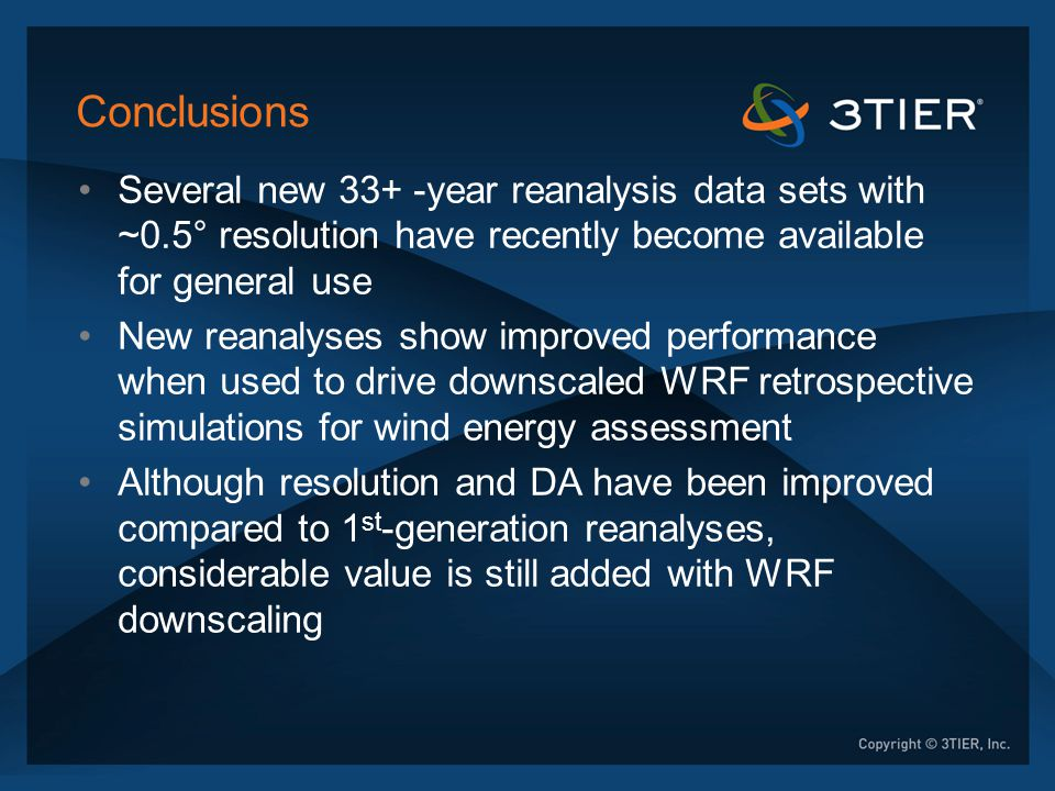 Conclusions Several new 33+ -year reanalysis data sets with ~0.5° resolution have recently become available for general use New reanalyses show improv