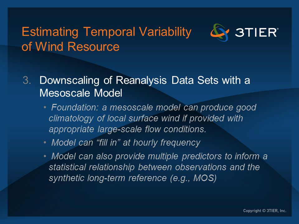 Estimating Temporal Variability of Wind Resource 3.Downscaling of Reanalysis Data Sets with a Mesoscale Model Foundation: a mesoscale model can produc