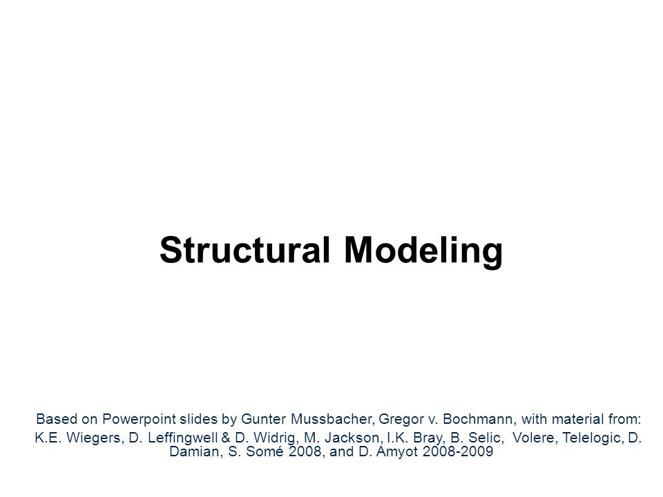 Based on Powerpoint slides by Gunter Mussbacher, Gregor v. Bochmann, with material from: K.E. Wiegers, D. Leffingwell & D. Widrig, M. Jackson, I.K. Br