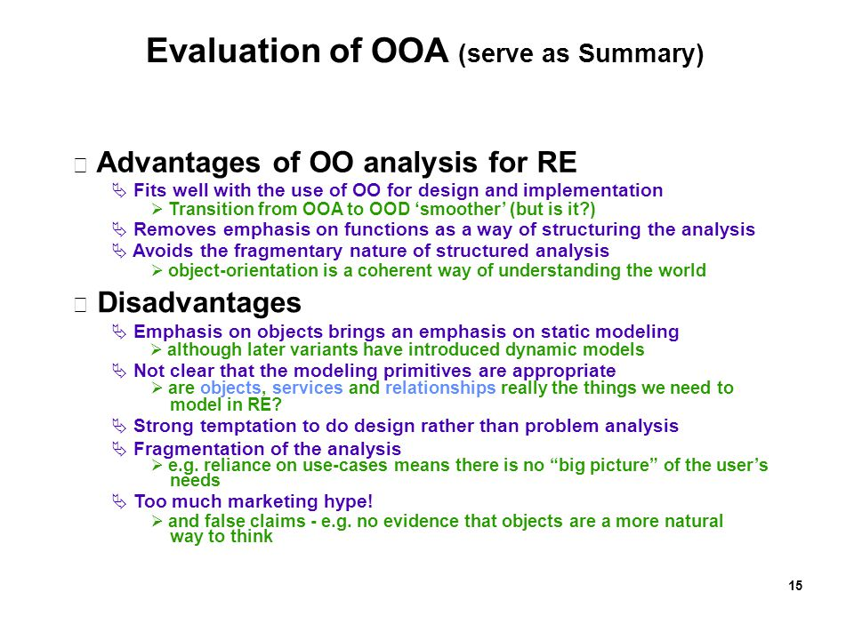 Evaluation of OOA (serve as Summary)  Advantages of OO analysis for RE  Fits well with the use of OO for design and implementation  Transition from