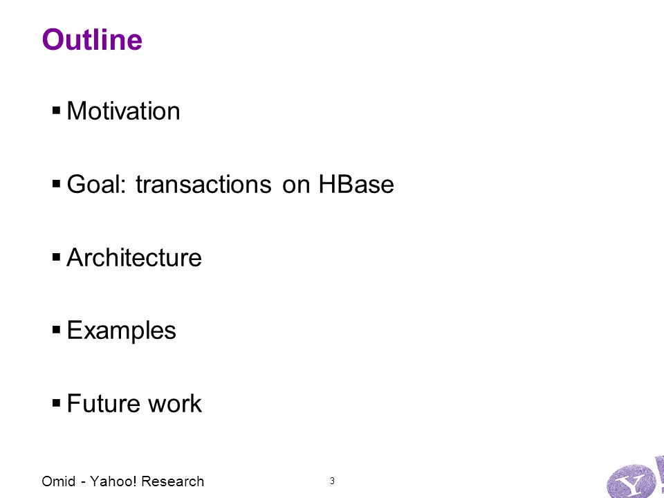Outline  Motivation  Goal: transactions on HBase  Architecture  Examples  Future work 3 Omid - Yahoo.