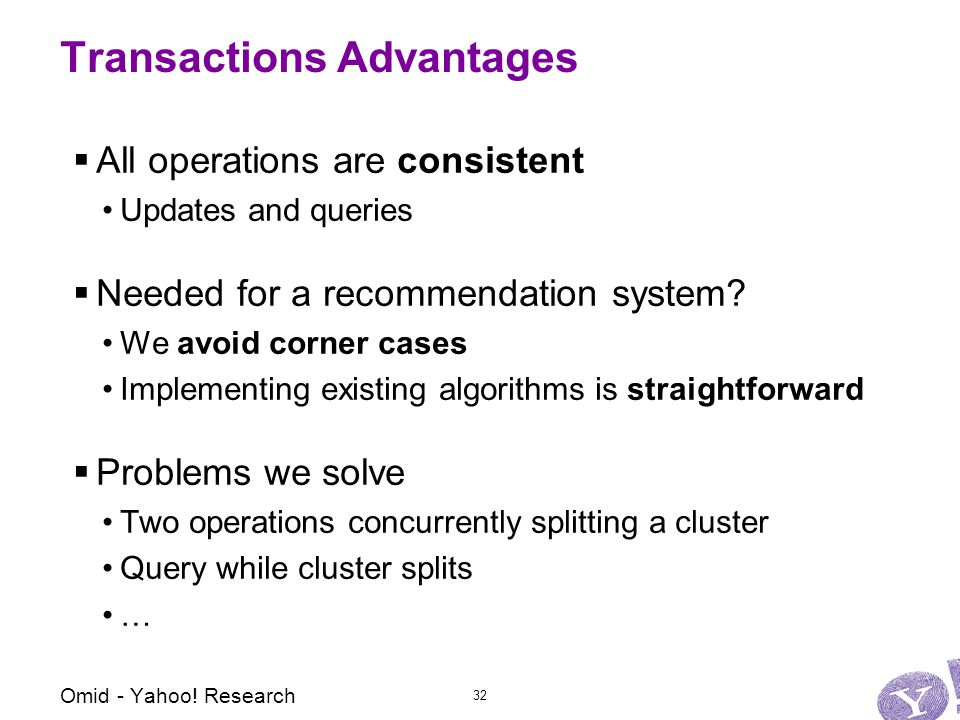Transactions Advantages  All operations are consistent Updates and queries  Needed for a recommendation system.
