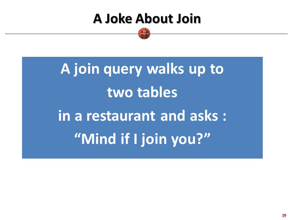 A Joke About Join A join query walks up to two tables in a restaurant and asks : Mind if I join you 19