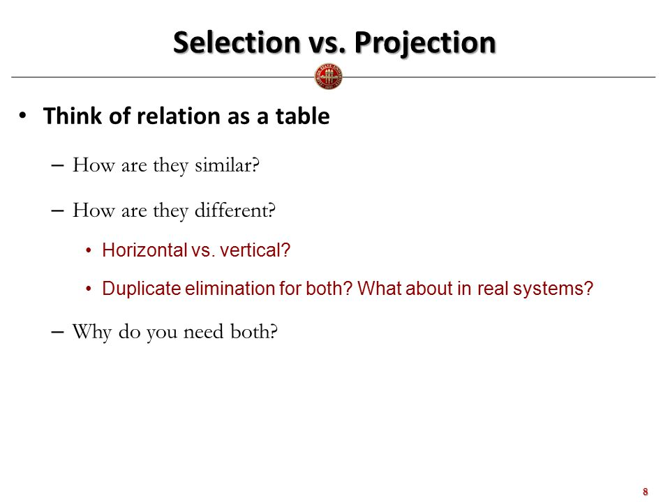 Selection vs. Projection Think of relation as a table – How are they similar.