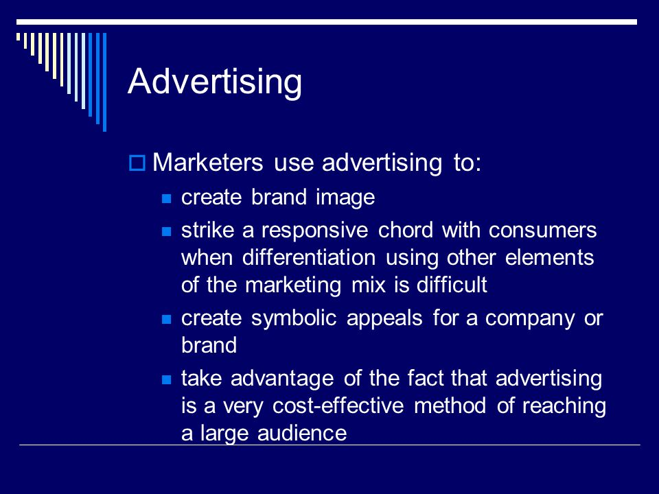Advertising  Marketers use advertising to: create brand image strike a responsive chord with consumers when differentiation using other elements of t
