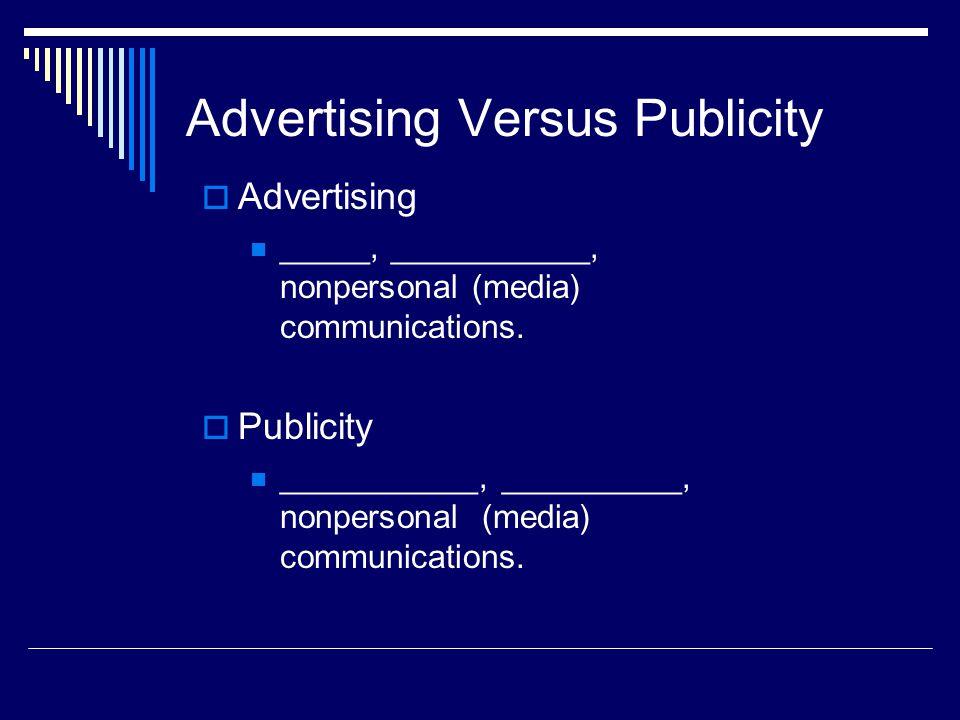 Advertising Versus Publicity  Advertising _____, ___________, nonpersonal (media) communications.  Publicity ___________, __________, nonpersonal (m