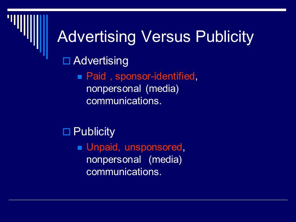 Advertising Versus Publicity  Advertising Paid, sponsor-identified, nonpersonal (media) communications.  Publicity Unpaid, unsponsored, nonpersonal