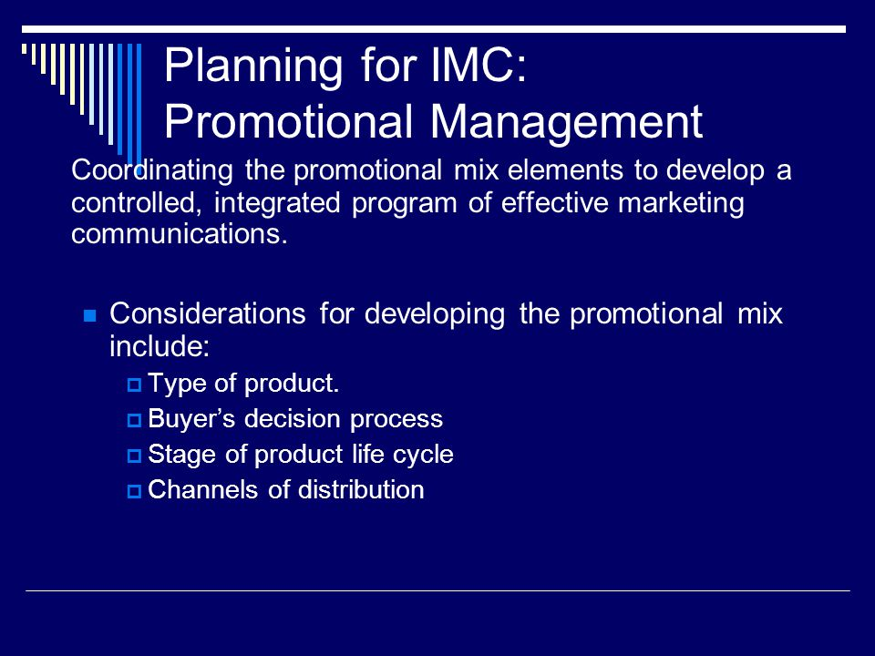 Planning for IMC: Promotional Management Coordinating the promotional mix elements to develop a controlled, integrated program of effective marketing
