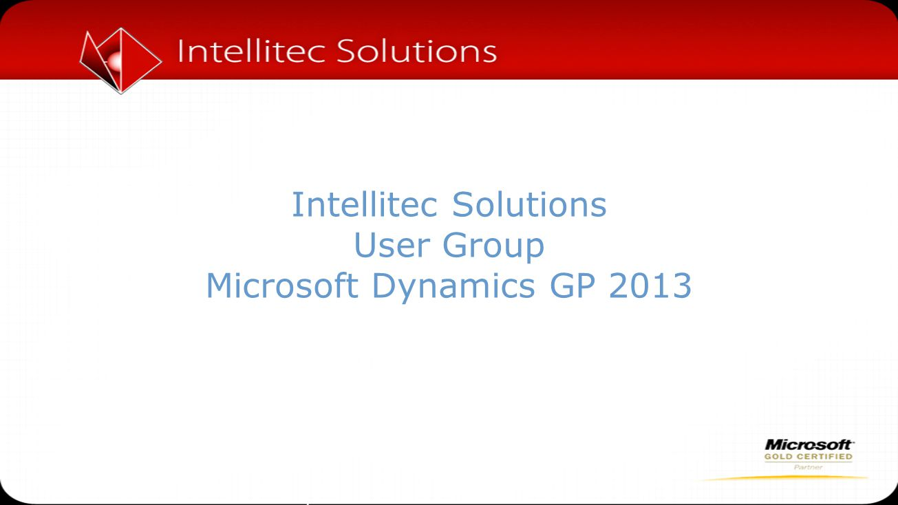 Intellitec Solutions User Group Microsoft Dynamics GP 2013