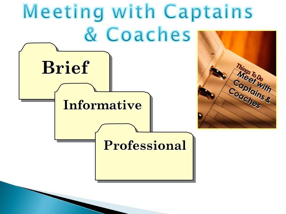 Brief Brief Informative Informative Professional Professional M e e t w i t h C a p t a i n s & C o a c h e s