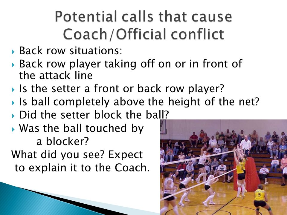  Back row situations:  Back row player taking off on or in front of the attack line  Is the setter a front or back row player.