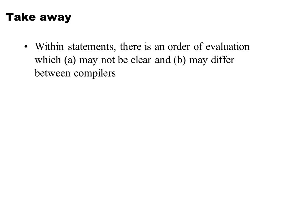 Take away Within statements, there is an order of evaluation which (a) may not be clear and (b) may differ between compilers