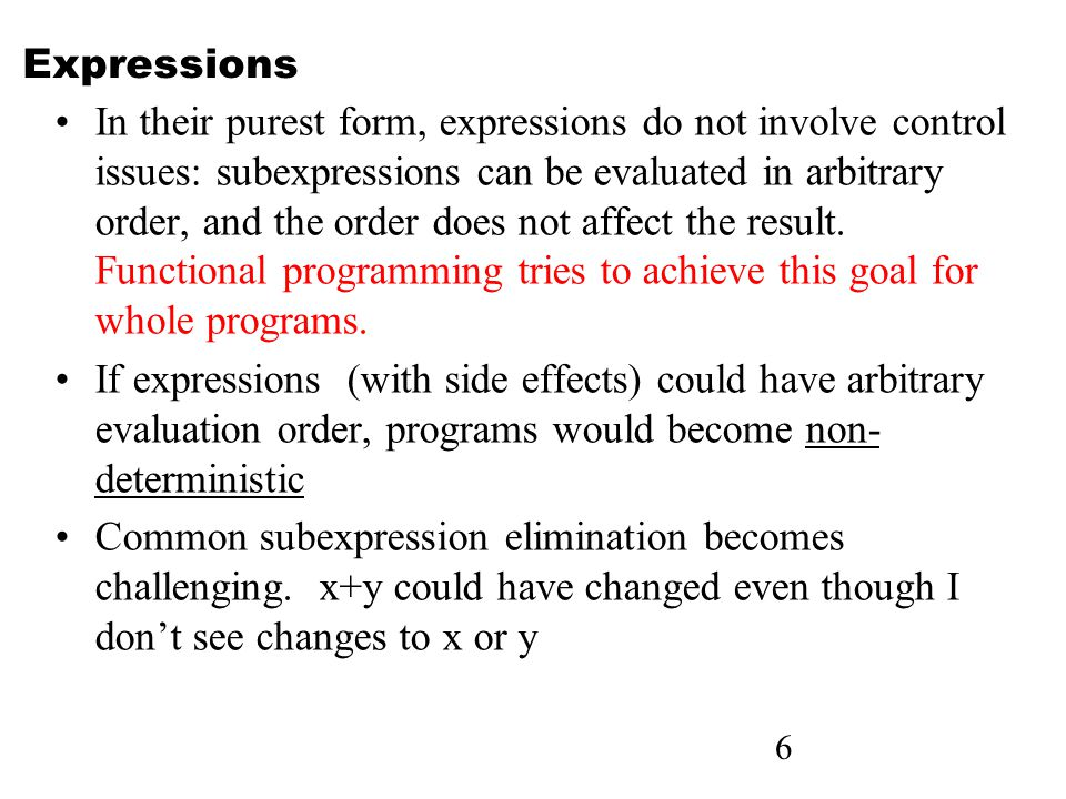 6 Expressions In their purest form, expressions do not involve control issues: subexpressions can be evaluated in arbitrary order, and the order does