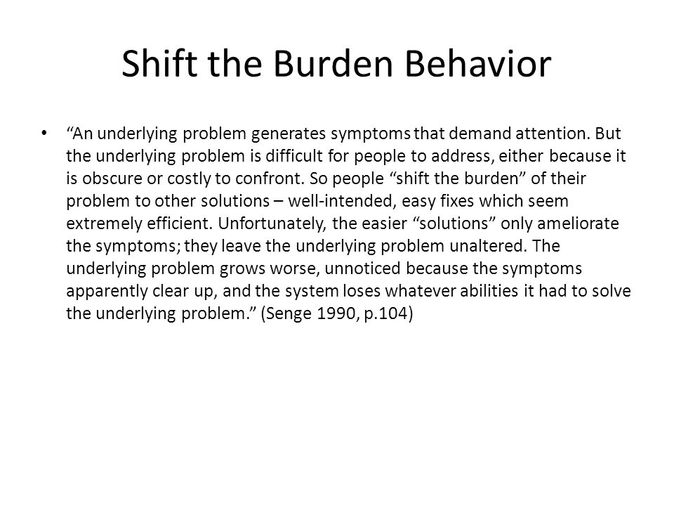 Shift the Burden Structure The shift the burden is composed of two balancing (stabilizing) processes.
