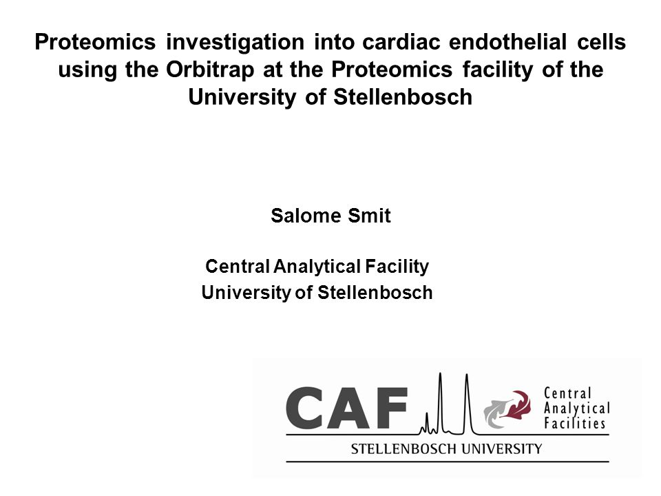 Proteomics investigation into cardiac endothelial cells using the Orbitrap at the Proteomics facility of the University of Stellenbosch Salome Smit Central Analytical Facility University of Stellenbosch