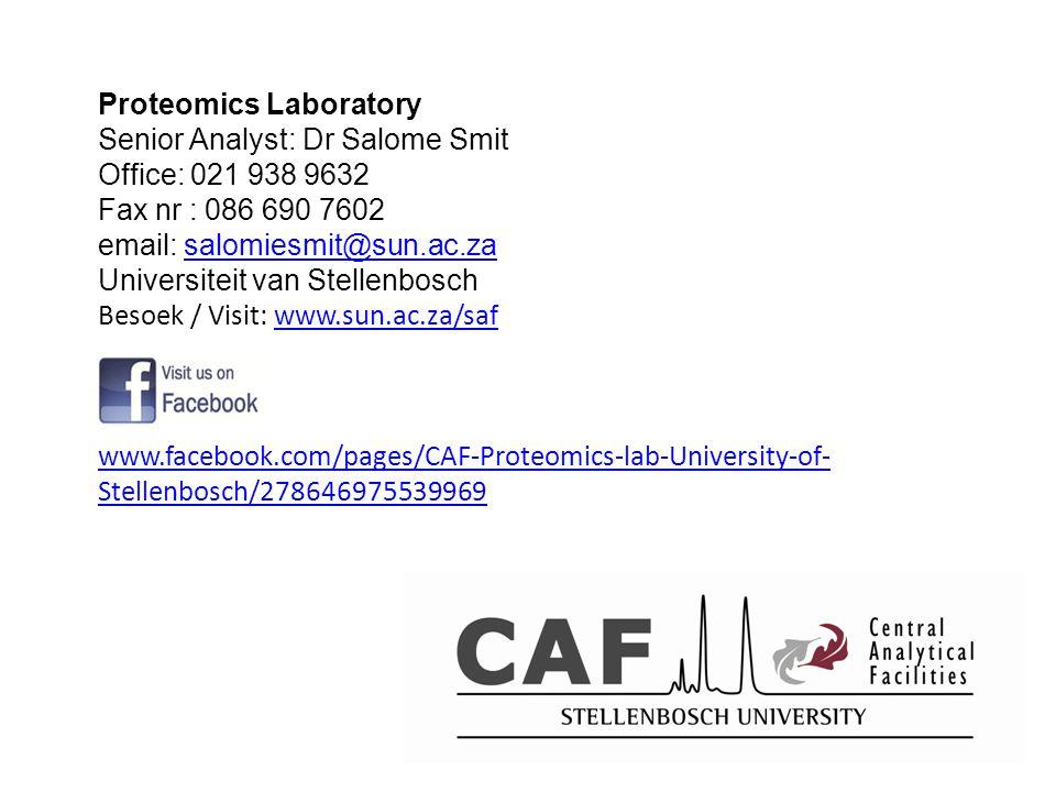 Proteomics Laboratory Senior Analyst: Dr Salome Smit Office: 021 938 9632 Fax nr : 086 690 7602 email: salomiesmit@sun.ac.zasalomiesmit@sun.ac.za Univ