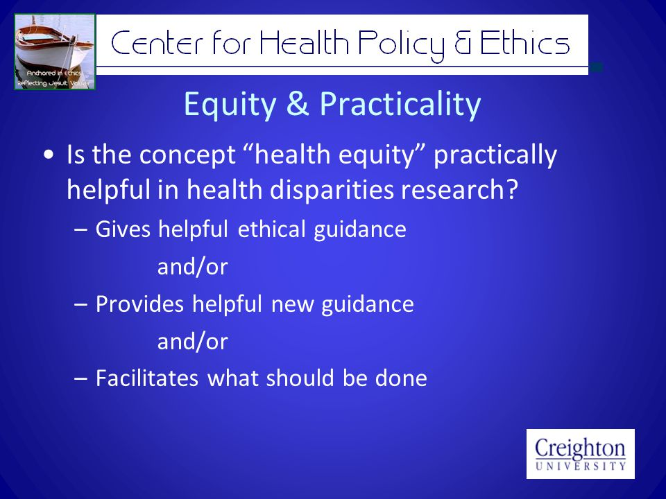 Equity & Practicality Is the concept health equity practically helpful in health disparities research.