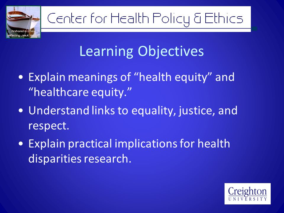Learning Objectives Explain meanings of health equity and healthcare equity. Understand links to equality, justice, and respect.