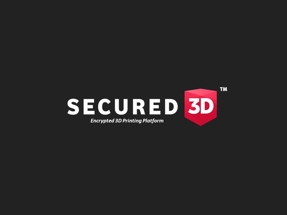 Encrypted 3D Printing Platform