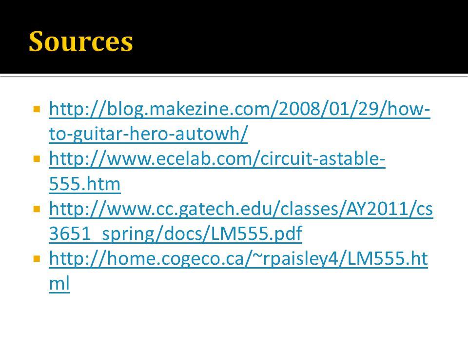  http://blog.makezine.com/2008/01/29/how- to-guitar-hero-autowh/ http://blog.makezine.com/2008/01/29/how- to-guitar-hero-autowh/  http://www.ecelab.com/circuit-astable- 555.htm http://www.ecelab.com/circuit-astable- 555.htm  http://www.cc.gatech.edu/classes/AY2011/cs 3651_spring/docs/LM555.pdf http://www.cc.gatech.edu/classes/AY2011/cs 3651_spring/docs/LM555.pdf  http://home.cogeco.ca/~rpaisley4/LM555.ht ml http://home.cogeco.ca/~rpaisley4/LM555.ht ml