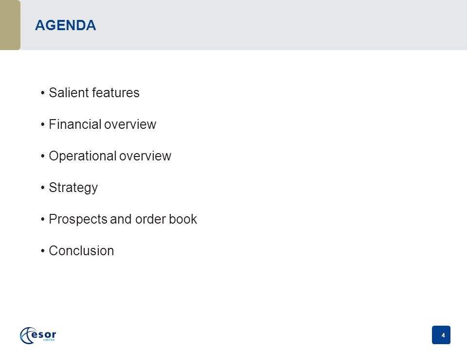 4 AGENDA Salient features Financial overview Operational overview Strategy Prospects and order book Conclusion