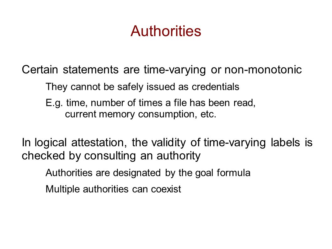 Authorities Certain statements are time-varying or non-monotonic They cannot be safely issued as credentials E.g.