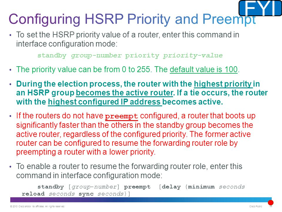 © 2013 Cisco and/or its affiliates. All rights reserved. Cisco Public 35 To set the HSRP priority value of a router, enter this command in interface c