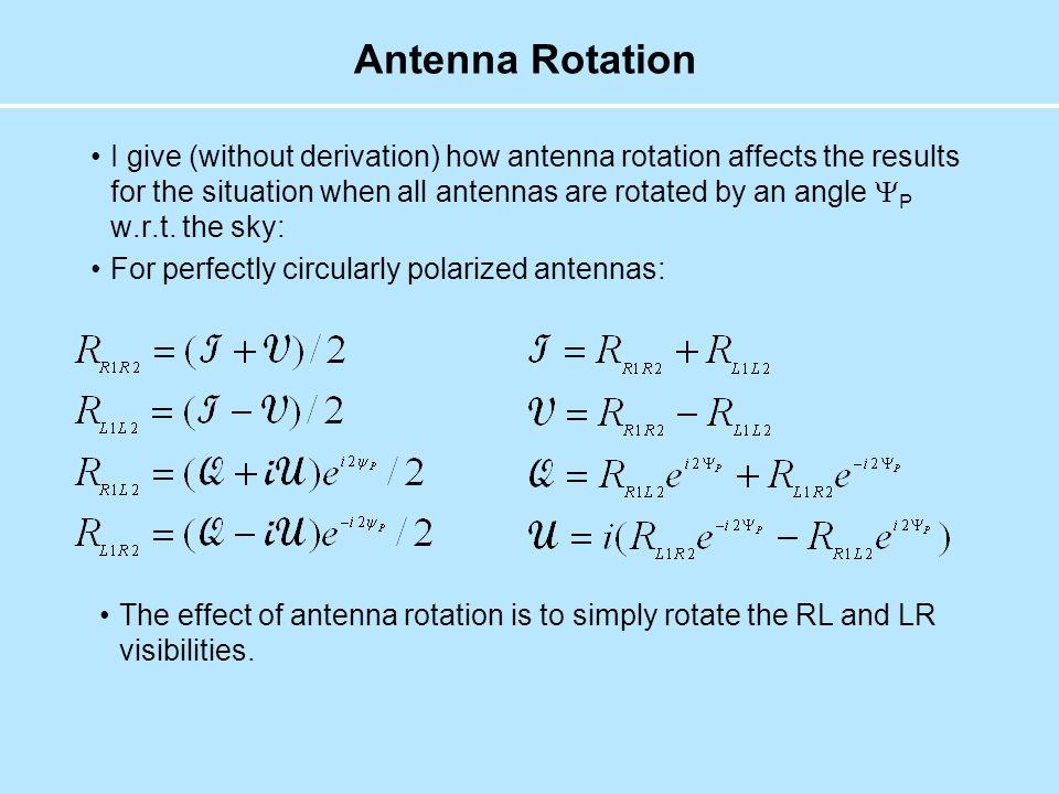 Antenna Rotation I give (without derivation) how antenna rotation affects the results for the situation when all antennas are rotated by an angle  P w.r.t.