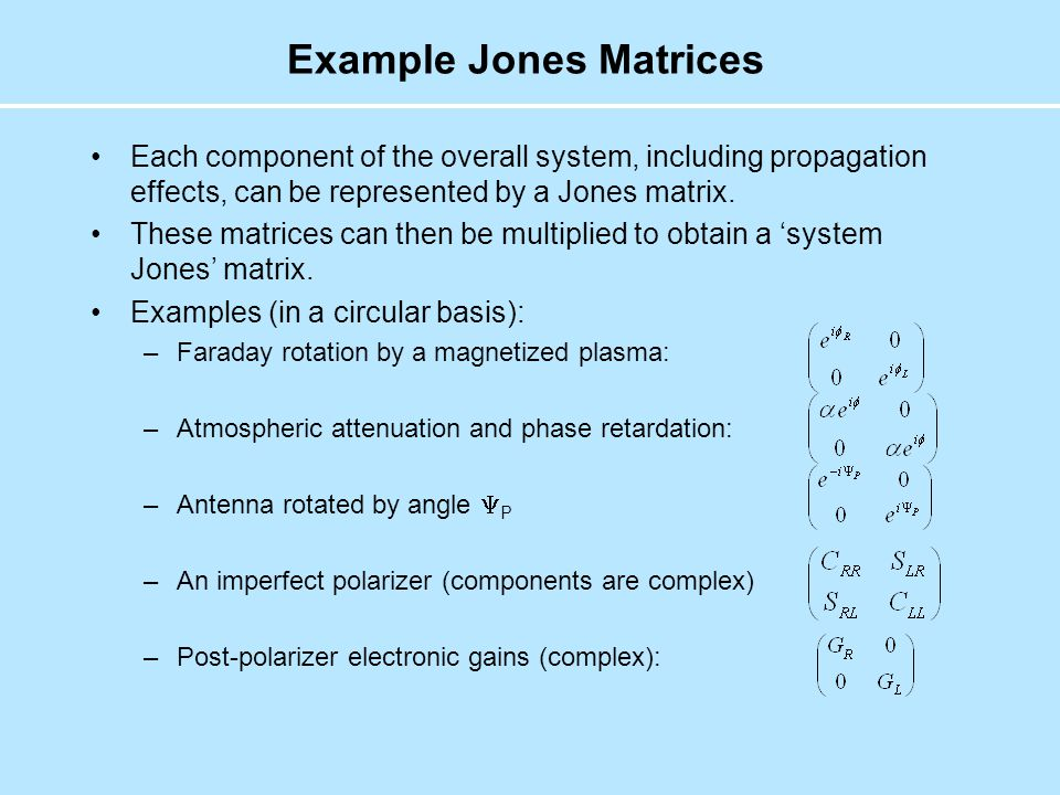 Example Jones Matrices Each component of the overall system, including propagation effects, can be represented by a Jones matrix.