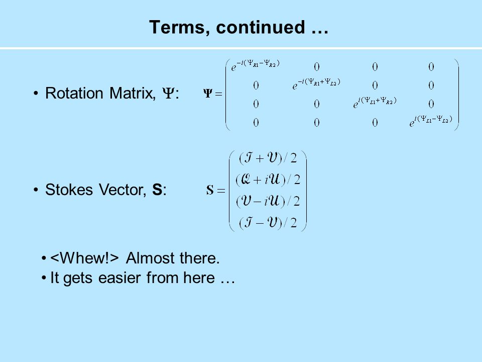 Terms, continued … Rotation Matrix,  : Stokes Vector, S: Almost there. It gets easier from here …