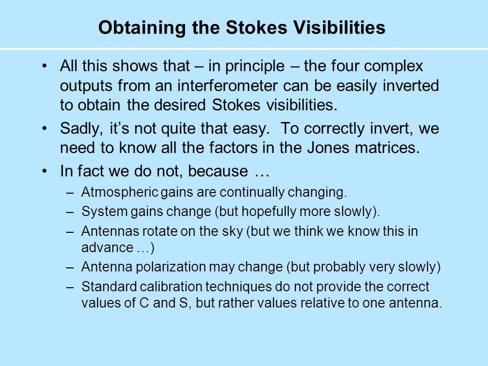 Obtaining the Stokes Visibilities All this shows that – in principle – the four complex outputs from an interferometer can be easily inverted to obtain the desired Stokes visibilities.