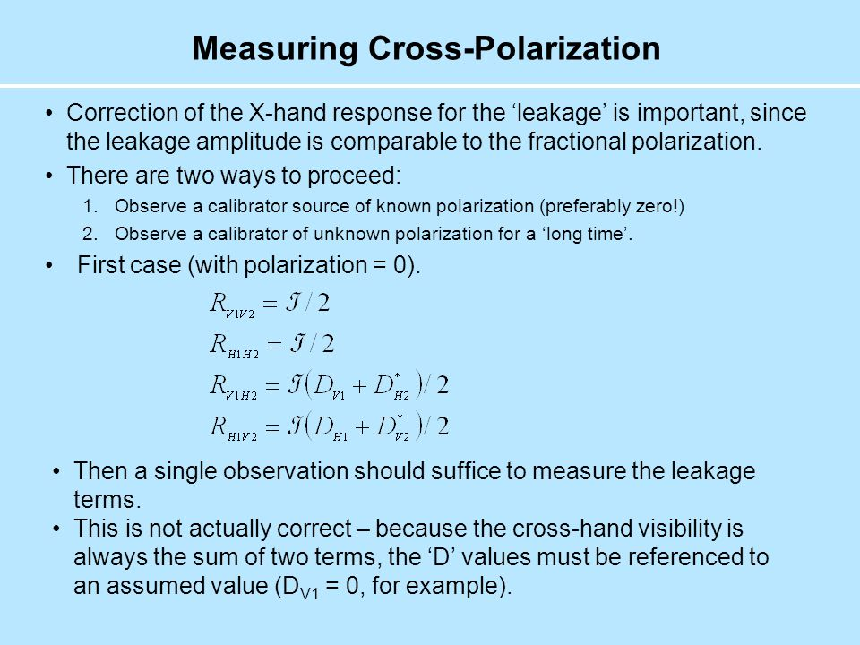 Measuring Cross-Polarization Correction of the X-hand response for the 'leakage' is important, since the leakage amplitude is comparable to the fractional polarization.