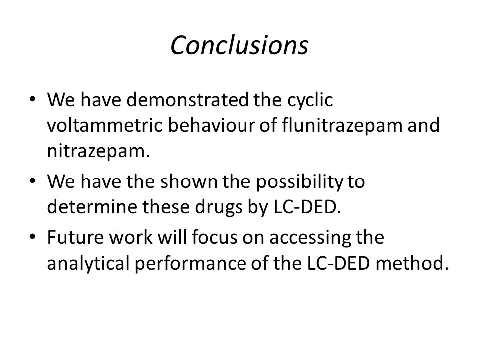 Conclusions We have demonstrated the cyclic voltammetric behaviour of flunitrazepam and nitrazepam.
