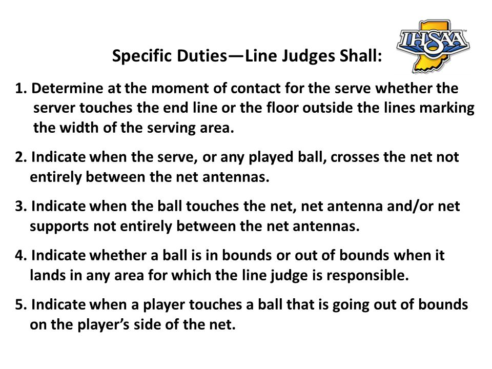 1. Determine at the moment of contact for the serve whether the server touches the end line or the floor outside the lines marking the width of the se